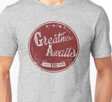 Greatness awaits you Unisex T-Shirt