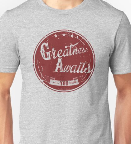 Greatness awaits you Unisex T-Shirt
