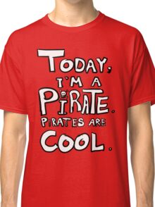 Today, I'm a pirate. Classic T-Shirt