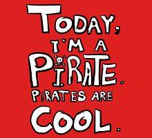 Today, I'm a pirate. Unisex T-Shirt