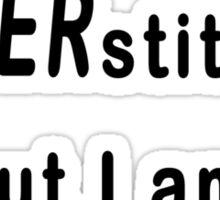I'm not Superstitious, I am a littlestitious Sticker