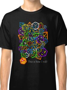 D&D (Dungeons and Dragons) - This is how I roll! Classic T-Shirt