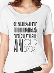 Gatsby Thinks You're An Old Sport Women's Relaxed Fit T-Shirt