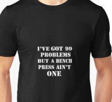 I've got 99 problems but a bench press ain't one Unisex T-Shirt