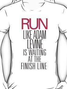 Run like Adam Levine is waiting at the Finish Line T-Shirt