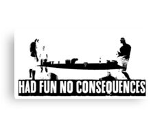 Had Fun No Consequences Canvas Print