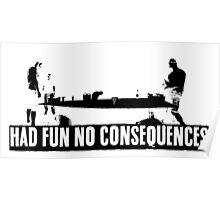 Had Fun No Consequences Poster