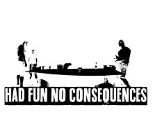 Had Fun No Consequences Photographic Print