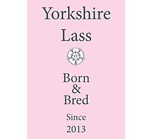Yorkshire Lass - Since 2013 Photographic Print