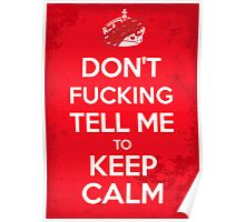 Don't F***ing Tell Me to KEEP CALM Poster