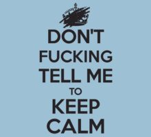 Don't F***ing Tell Me to KEEP CALM - Black by WitchDesign