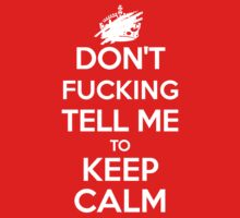 Don't F***ing Tell Me to KEEP CALM - White by WitchDesign