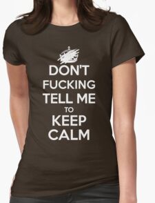 Don't F***ing Tell Me to KEEP CALM - White Womens T-Shirt