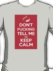 Don't F***ing Tell Me to KEEP CALM T-Shirt