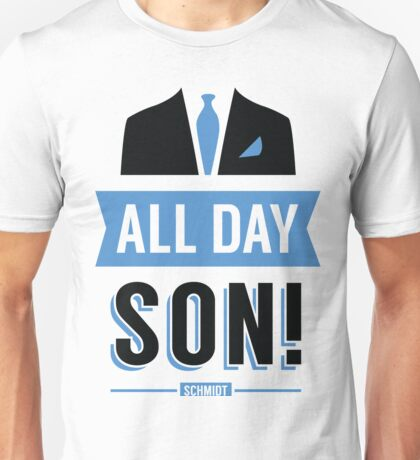 All Day Son Schmidt Tshirt | New Girl T-Shirt Tee Nick Miller Cece Winston Jess TV Quote Meme Gift Him Her douchebag jar Schmidt Happens uk Unisex T-Shirt