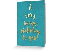 A Very Happy Birthday To You Greeting Card