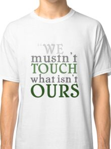 """""""We mustn't touch what isn't ours"""" Classic T-Shirt"""