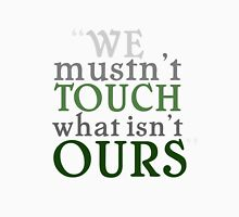 """""""We mustn't touch what isn't ours"""" T-Shirt"""