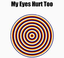 """ My Eyes Hurt Too "" Funny Shirt Unisex T-Shirt"