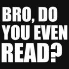Bro, Do You Even Read ? by BrightDesign