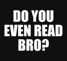 Do You Even Read Bro? by BrightDesign