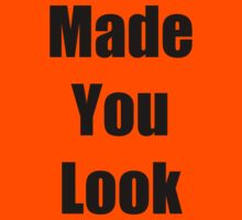 """ Made You Look "" Funny Shirt in Black Font by MarinaArts"