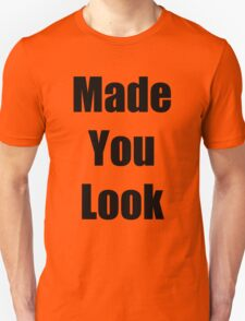 """"""" Made You Look """" Funny Shirt in Black Font T-Shirt"""