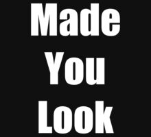 """ Made You Look "" Funny Shirt in White Font by MarinaArts"