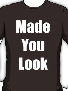 """"""" Made You Look """" Funny Shirt in White Font T-Shirt"""
