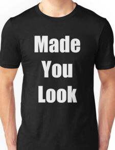 """"""" Made You Look """" Funny Shirt in White Font Unisex T-Shirt"""