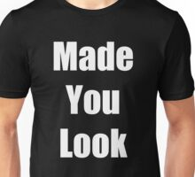 """ Made You Look "" Funny Shirt in White Font Unisex T-Shirt"