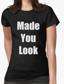""""""" Made You Look """" Funny Shirt in White Font Womens Fitted T-Shirt"""