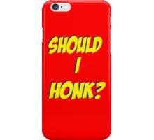 Should I Honk? iPhone Case/Skin