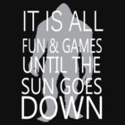 It's All Fun And Games Till The Sun Goes Down by Sybilla Irwin