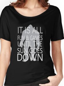 It's All Fun And Games Till The Sun Goes Down Women's Relaxed Fit T-Shirt