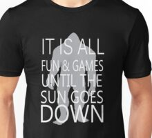 It's All Fun And Games Till The Sun Goes Down Unisex T-Shirt