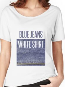 Blue Jeans, White Shirt Women's Relaxed Fit T-Shirt