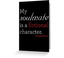 Fictional Soulmate Greeting Card