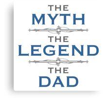 Myth Legend Dad Canvas Print