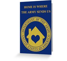 home is where the army sends us Greeting Card