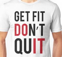 Get Fit Don't Quit Unisex T-Shirt