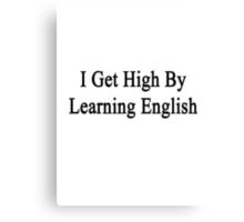 I Get High By Learning English  Canvas Print