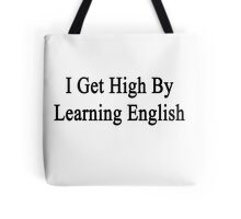 I Get High By Learning English  Tote Bag