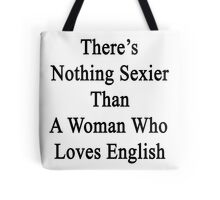 There's Nothing Sexier Than A Woman Who Loves English  Tote Bag