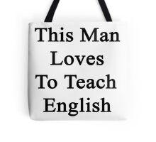 This Man Loves To Teach English  Tote Bag