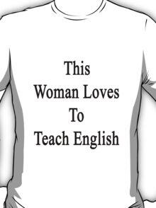 This Woman Loves To Teach English  T-Shirt