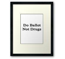 Do Ballet Not Drugs  Framed Print