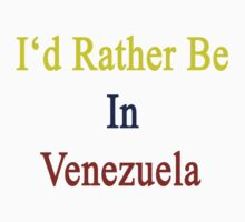 I'd Rather Be In Venezuela  by supernova23