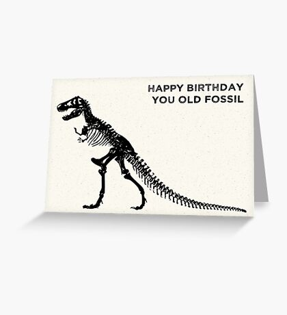 Happy Birthday You Old Fossil Greeting Card