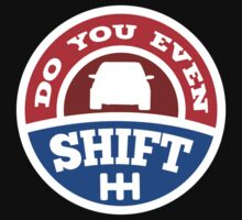 Do You Even Shift? by BrightDesign
